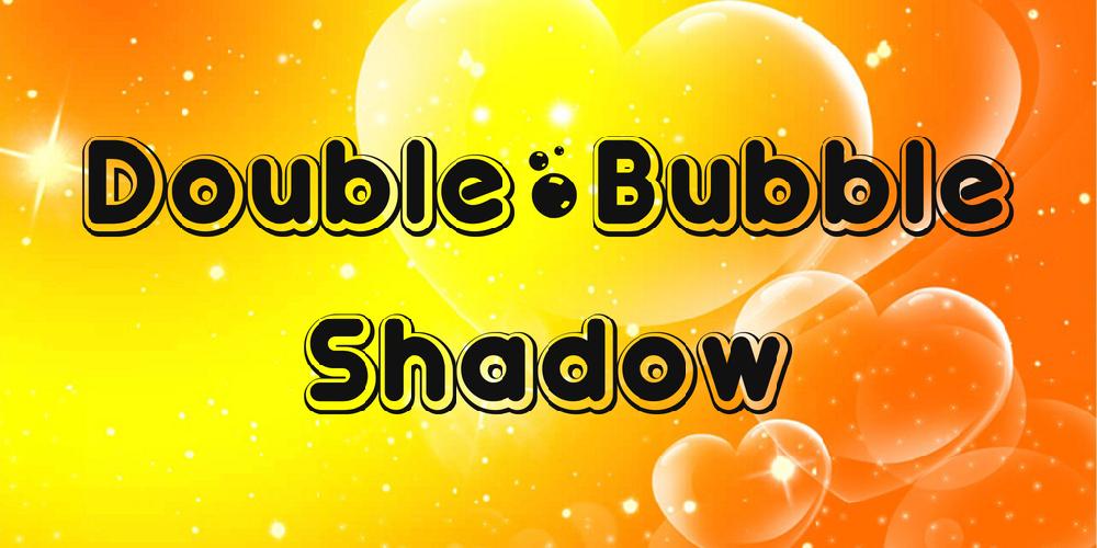 Double•Bubble Shadow