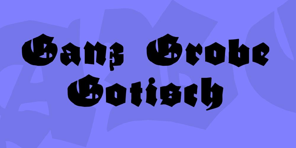 Ganz Grobe Gotisch