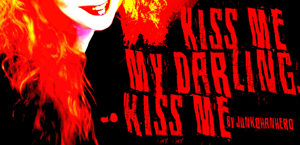 Kiss me my darling, kiss me