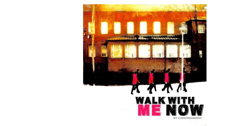 Walk with me now